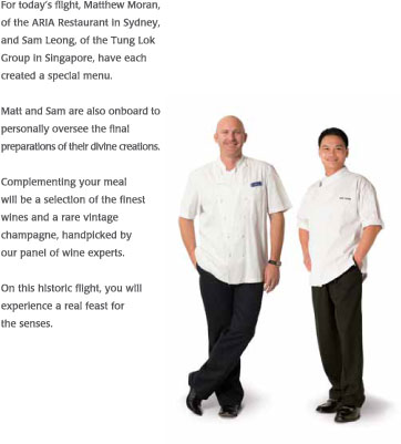 For today's flight, Mathew Moran, of the ARIA restaurant in Sydney, and Sam Leong, of the Tung Lok Group in Singapore, have each created a special menu